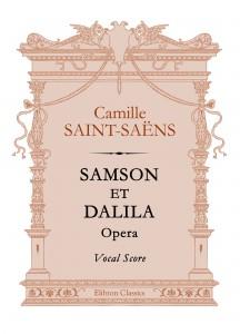 Samson et Dalila. Opera. Vocal Score. Camille Saint-Saëns.