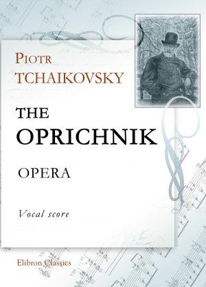 The Oprichnik. Opera. Vocal Score. Petr Tchaikovsky.