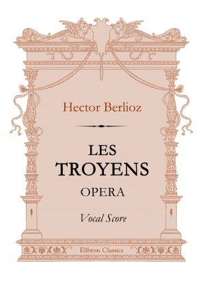 Les Troyens. Opera. Vocal Score. Hector Berlioz.