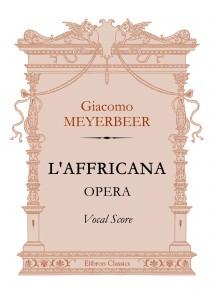 L'Affricana. Opera. Vocal Score. Giacomo Meyerbeer.