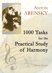 1000 Tasks for the Practical Study of Harmony. Anton Arensky.