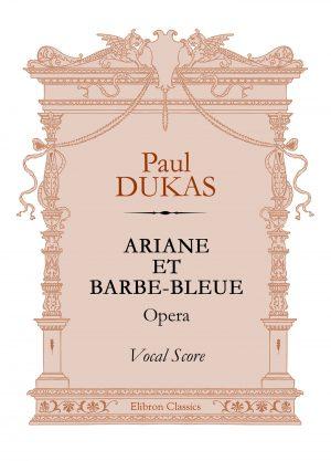 Ariane et Barbe-Bleue. Opera. Vocal Score. Paul Dukas.