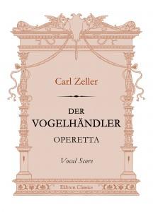Der Vogelhändler. Operetta. Vocal Score. Carl Zeller.