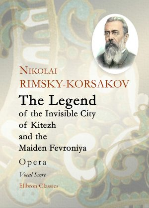 The Legend of the Invisible City of Kitezh and the Maiden Fevroniya. Opera. Vocal Score. Nikolai Rimsky-Korsakov.