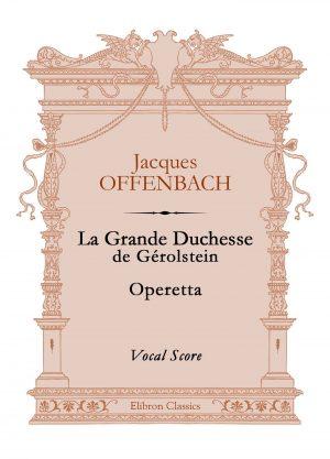 La Grande Duchesse de Gérolstein. Operetta. Vocal Score. Jacques Offenbach.