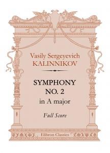 Symphony No. 2 in A major. Full Score. Vasily Kalinnikov.