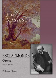 Esclarmonde. Opera. Vocal Score. Jules Massenet.