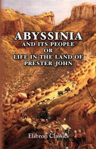 Abyssinia and Its People; or, Life in the Land of Prester John