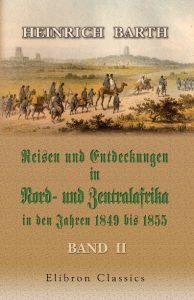 Reisen und Entdeckungen in Nord-und Zentralafrika in den Jahren 1849 bis 1855. Band 2