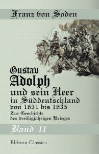 Gustav Adolph und sein Heer in Süddeutschland von 1631 bis 1635. Band II