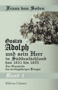 Gustav Adolph und sein Heer in Süddeutschland von 1631 bis 1635. Band I