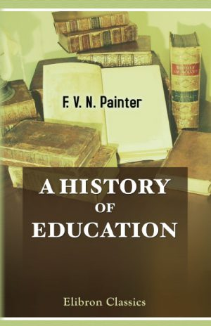 A History of Education. Franklin Verzelius Newton Painter