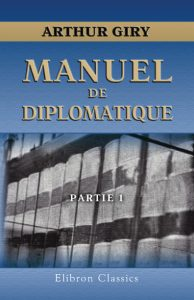 Manuel de diplomatique. Arthur Giry