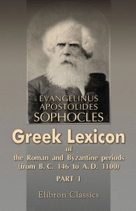 Greek Lexicon of the Roman and Byzantine Periods. (From B.C. 146 to A.D. 1100)