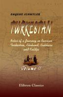 Turkestan. Notes of a Journey in Russian Turkestan, Khokand, Bukhara, and Kuldja. Volume 2