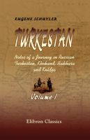 Turkestan. Notes of a Journey in Russian Turkestan, Khokand, Bukhara, and Kuldja. Volume 1