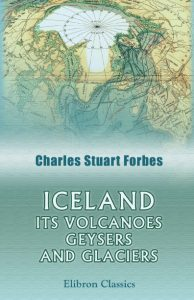 Iceland; Its Volcanoes, Geysers, and Glaciers