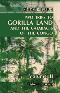 Two Trips to Gorilla Land and the Cataracts of the Congo. In Two Volumes. Volume 2