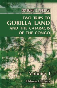 Two Trips to Gorilla Land and the Cataracts of the Congo. In Two Volumes. Volume 1