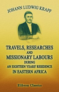 Travels, Researches, and Missionary Labours, during an Eighteen Years' Residence in Eastern Africa.