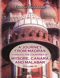 A Journey from Madras through the Countries of Mysore, Canara, and Malabar. Volume 3