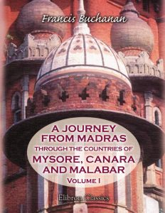 A Journey from Madras through the Countries of Mysore, Canara, and Malabar. Volume 1