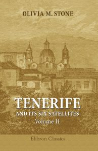 Tenerife and Its Six Satellites; or, The Canary Islands Past and Present. Volume 2. Gran Canaria. Lanzarote. Fuerteventura