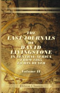The Last Journals of David Livingstone, in Central Africa. Vol 2