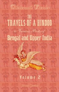 The Travels of a Hindoo to Various Parts of Bengal and Upper India. Volume 2