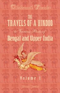 The Travels of a Hindoo to Various Parts of Bengal and Upper India. Volume 1