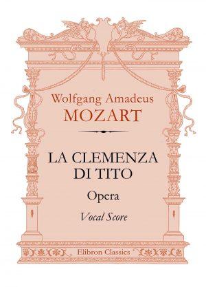 La Clemenza di Tito. Opera. Vocal Score. Wolfgang Mozart.
