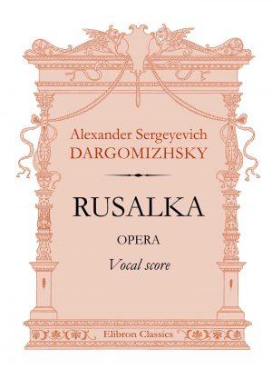 Rusalka. Opera. Vocal Score. Alexander Dargomizhsky