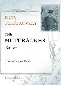The Nutcracker. Ballet. Transcription for Piano. Piotr Tchaikovsky.