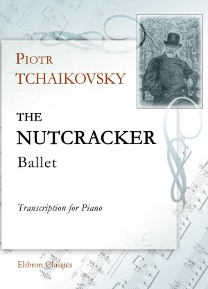 The Nutcracker. Ballet. Transcription for Piano. Piotr Tchaikovsky.