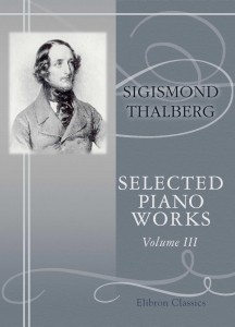Selected Piano Works. Sigismond Thalberg