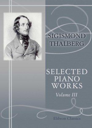 Selected Piano Works. Sigismond Thalberg