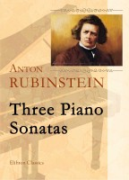 Three Piano Sonatas. Anton Rubinstein.