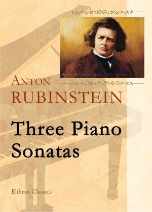 Three Piano Sonatas. Anton Rubinstein.