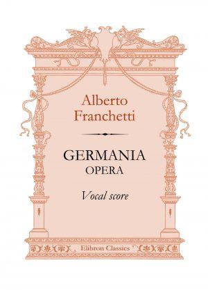 Germania. Opera. Vocal Score. Alberto Franchetti.