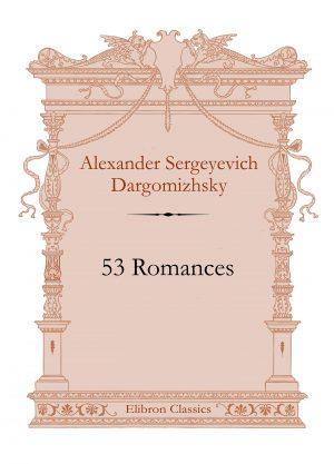53 Romances. Alexander Dargomizhsky.