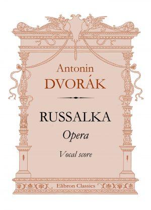 Russalka. Opera. Vocal Score. Antonin Dvorák.