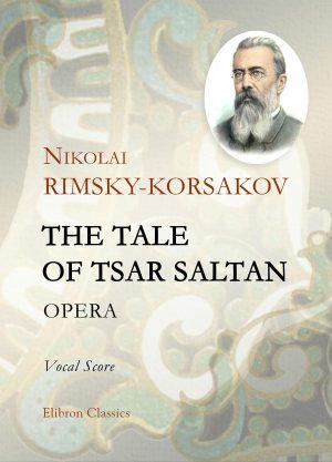 The Tale of Tsar Saltan. Opera. Vocal Score. Nikolai Rimsky-Korsakov