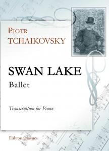 Swan Lake. Ballet. Transcription for Piano. Petr Tchaikovsky.