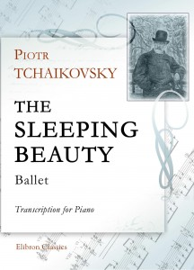 The Sleeping Beauty. Ballet. Transcription for Piano. Petr Tchaikovsky.