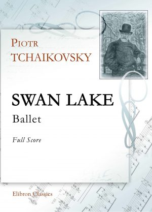 Swan Lake. Ballet. Full Score. Petr Tchaikovsky.